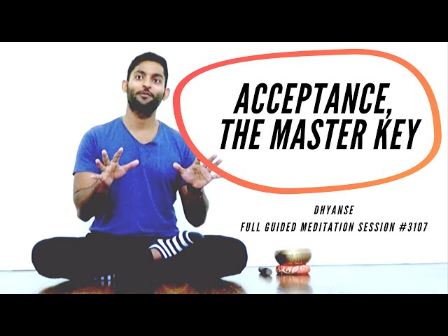 Acceptance, The Master Key | Full Guided Meditation by Dhyanse | Session #3107
