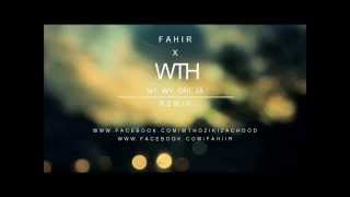FAHIR X WTH - MY, WY, ONI, JA (REMIX)