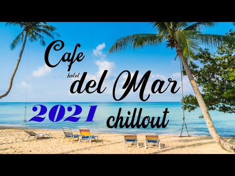 Chillout CAFE - Hotel del Mar 2021 chill out lounge music mix