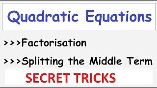 Splitting The Middle Term QUADRATIC Equations Solving by Factorization: Tips , Shortcuts and Tricks