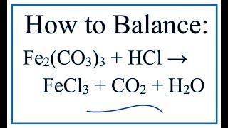 How to Balance Fe2(CO3)3 + HCl = FeCl3 + CO2 + H2O