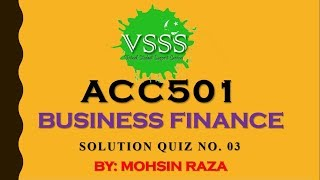SOLUTION Quiz No. 3 (ACC501 - Business Finance) Spring 2019