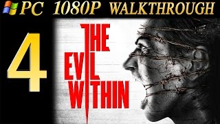 The Evil Within Walkthrough - Part 4 Walkthrough PC/PS4 No Commentary 1080p