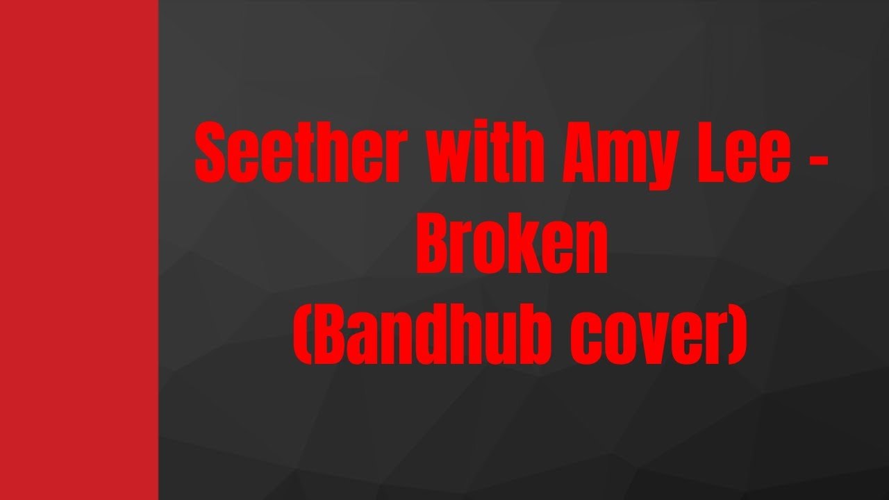 Seether with Amy Lee - Broken  (Bandhub cover)