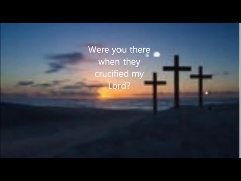 Were You There When They Crucified My Lord? Lent best music Spiritual hymn Songs words lyrics
