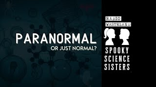 Paranormal or Just Normal? | Spooky Science Sisters