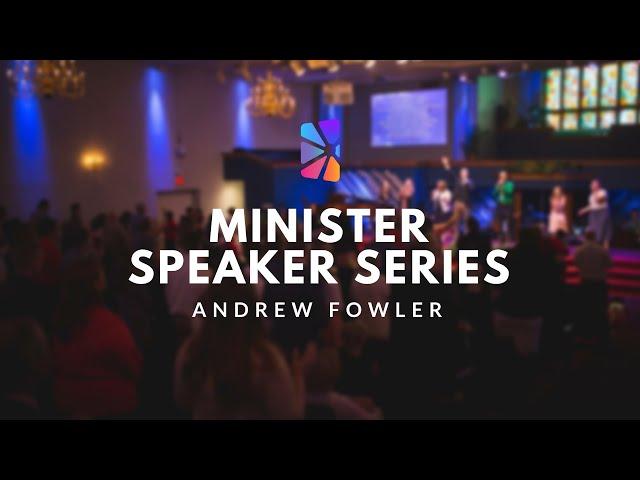 Minister Speaker Series - Andrew Fowler