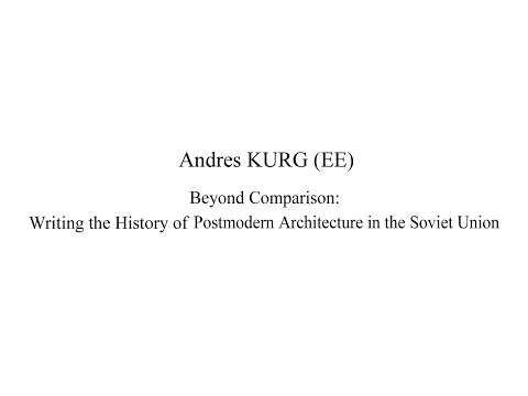BAHC 2016 - A.KURG (EE). Beyond Comparison: Writing the History of Postmodern Architecture [..]