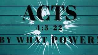 Acts 4:5-22 BY WHAT POWER