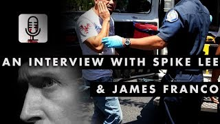 PODCAST: Interview with Spike Lee and James Franco