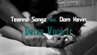 Teanna Songz - Deixo Você ir (feat. Dom Kevin) |Audio|