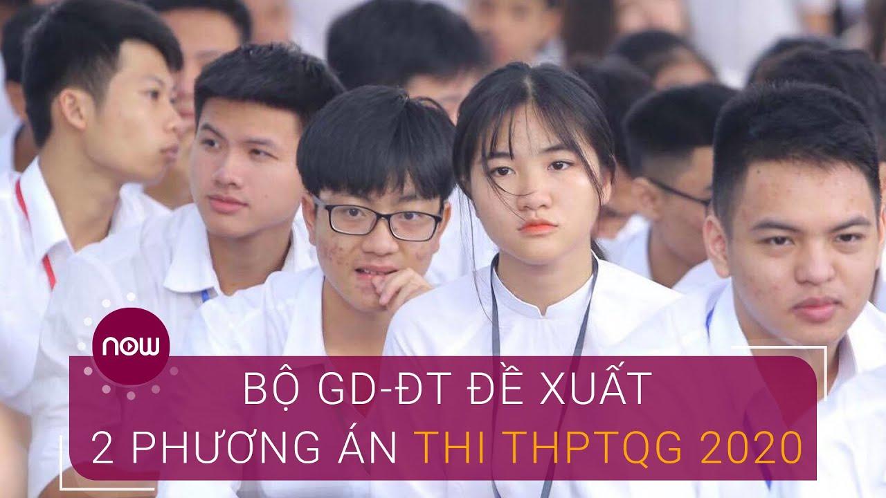 Bộ GD-ĐT đề xuất 2 phương án thi THPTQG 2020 | VTC Now