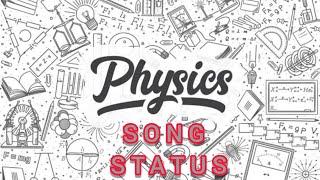 Physics Subject song Whatsapp Status