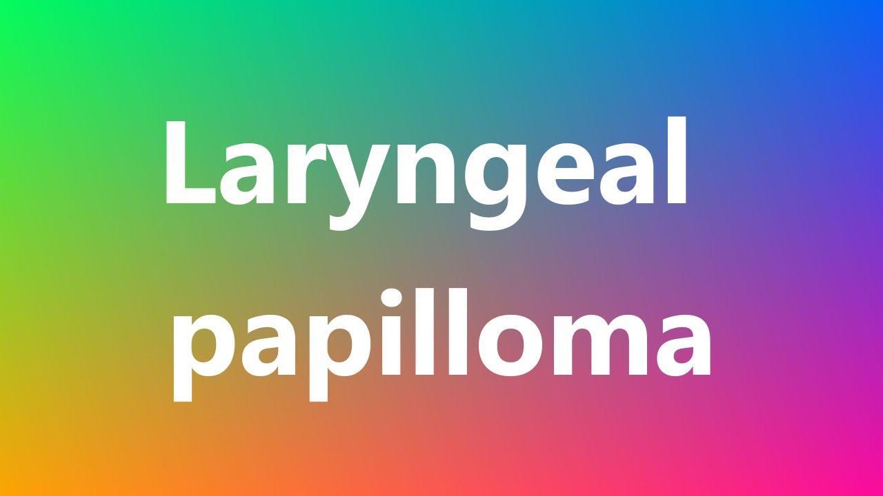 laryngeal papillomatosis pronounce)