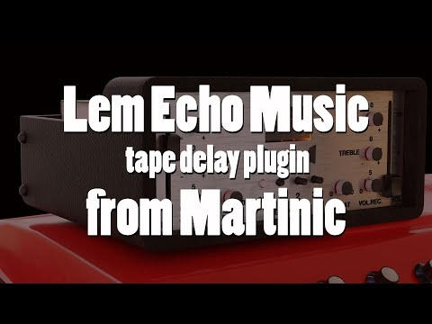 Introducing the Lem Echo Music tape delay plugin from Martinic