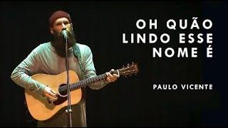 Oh Quão Lindo Esse Nome É (Paulo Vicente)