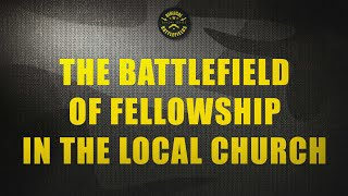 Pastor Mike Wells: The Battlefield of Fellowship In the Local Church