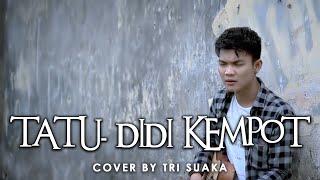 TATU - DIDI KEMPOT LIRIK COVER BY TRI SUAKA