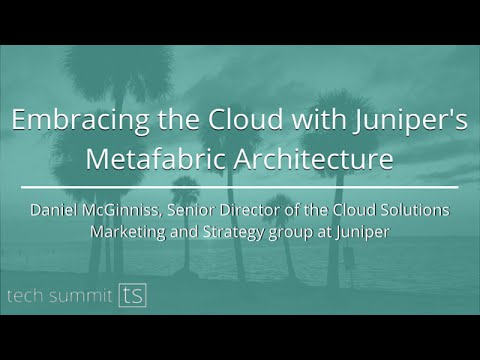 Embracing the Cloud with Juniper's Metafabric Architecture - Daniel McGinnis at Tech Summit '14