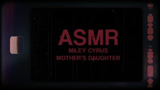 Miley Cyrus - Mother's Daughter (ASMR)