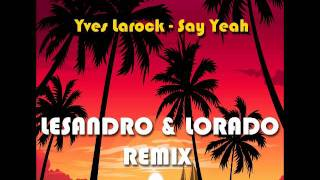 Скачать Yves Larock Say Yeah Lesandro Lorado Remix Wmv