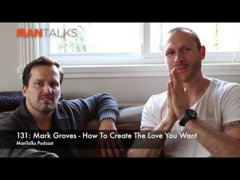 Mark Groves - How To Create The Love You Want