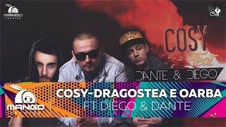 Cosy - Dragostea e Oarba ( feat Diego &amp Dante )