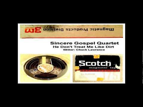 Sincere Gospel Quartet - He Don't Treat Me Like Dirt