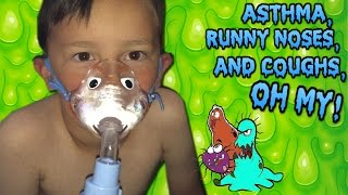 Asthma, Runny noses, and Coughs.. OH MY!!
