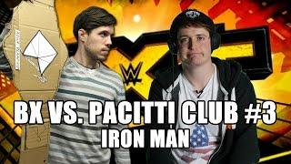 BX Vs. Pacitti Club #3: The Iron Man Match