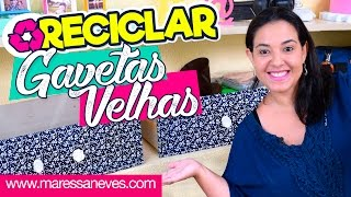 DIY Reciclar GAVETAS velhas {Maressa Neves}