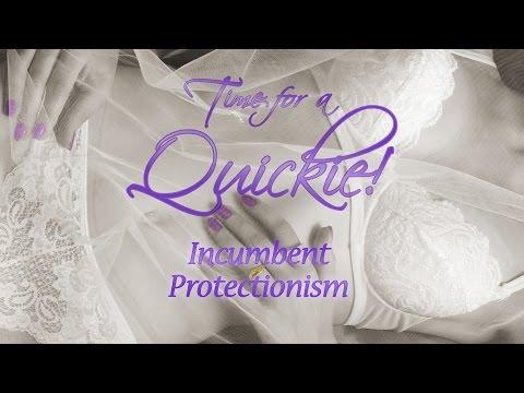 Quickie: Incumbent Protectionism
