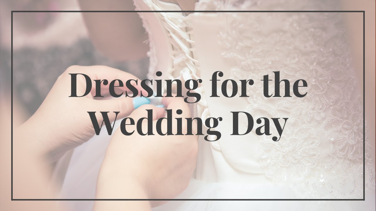 Dressing for the Wedding Day