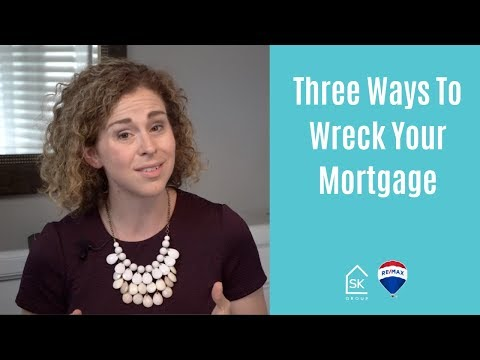 3 Ways to Wreck your Mortgage