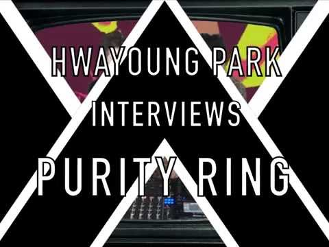 Hwayoung Park Interviews Purity Ring