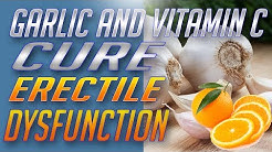 Garlic with Vitamin C Cures Erectile Dysfunction – How To Cure Erectile Dysfunction Naturally
