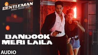 Bandook Meri Laila Full Audio | A Gentleman – SSR | Sidharth |Jacqueline|S …