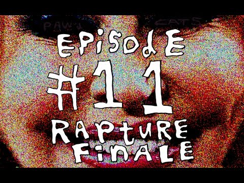 "PAW'D CATS EP:11 - ""Rapture Finale"""