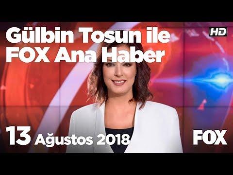 13 Ağustos 2018 Gülbin Tosun Ile FOX Ana Haber
