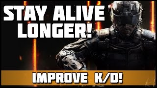 Stay Alive Longer! | Improve your K/D in Black Ops 3!