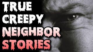 6 TRUE CREEPY Neighbor Stories