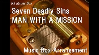 """Seven Deadly Sins/MAN WITH A MISSION [Music Box] (Anime """"The Seven Deadly Sins"""" OP)"""
