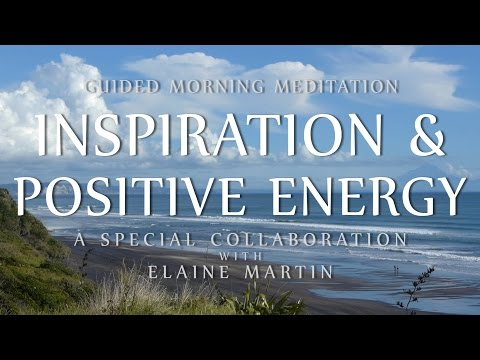 Guided Morning Meditation for Inspiration & Positive Energy (Special Collaboration w/ Elaine Martin)