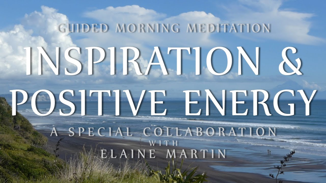 Guided Meditation for Morning Inspiration & Positive Energy (Special Collaboration w/ Elaine Mar