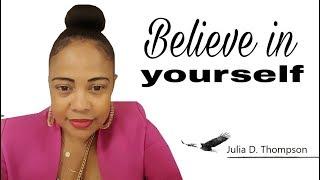 Believe in yourself.👩🎓- Julia D. Thompson