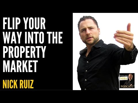 Flip Your Way Into The Property Market with Nick Ruiz