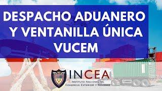Despacho Aduanero y la Ventanilla Unica VUCEM