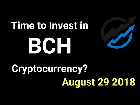 BCH Trading - Time to invest in Bitcoin Cash Cryptocurrency? AUG 29/18