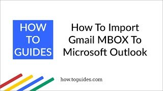 How to Import Emails From Gmail MBOX to Outlook - How.ToGuides.com