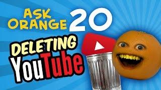 Annoying Orange - Ask Orange #20: DELETING YOUTUBE!!!
